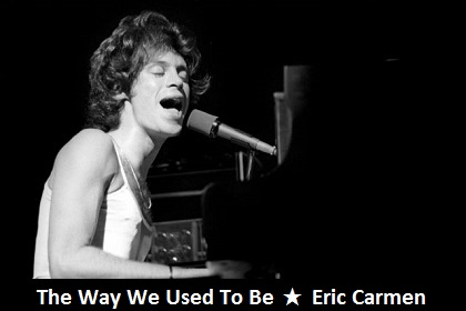 The Way We Used To Be / Eric Carmen