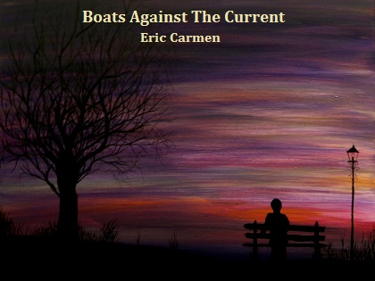 Boats Against The Current / Eric Carmen