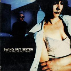 Swing Out Sister - Now Youre Not Here1